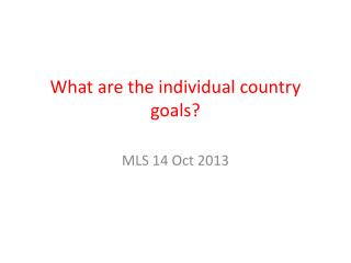 What are the individual country goals?