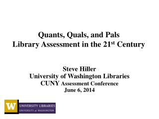 Quants,  Quals , and Pals  Library Assessment in the 21 st  Century