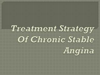 Treatment Strategy Of Chronic Stable Angina