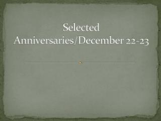 Selected Anniversaries / December  22-23