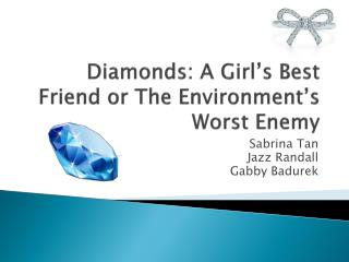 Diamonds: A Girl's Best Friend or The Environment's Worst Enemy