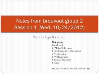 Notes from breakout group 2 Session 1 (Wed, 10/24/2012)