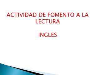 ACTIVIDAD DE FOMENTO A LA LECTURA INGLES