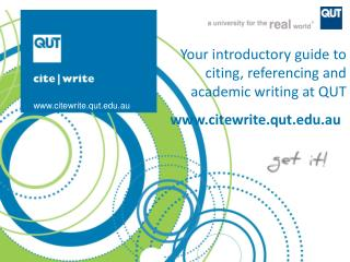 Y our introductory guide  to  citing , referencing and  academic  writing  at  QUT