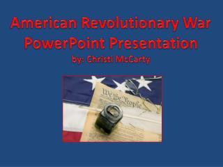 American Revolutionary War PowerPoint Presentation  by: Christi McCarty