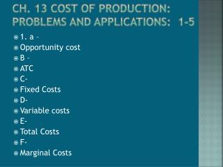 Ch. 13 Cost of Production: Problems and Applications:  1-5