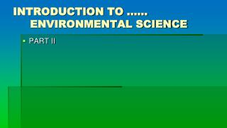 INTRODUCTION TO …… ENVIRONMENTAL SCIENCE