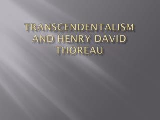 Transcendentalism and Henry David Thoreau