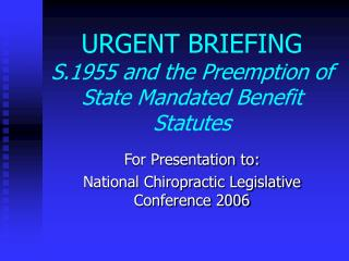 URGENT BRIEFING S.1955 and the Preemption of State Mandated Benefit Statutes