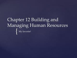 Chapter 12 Building and Managing Human Resources