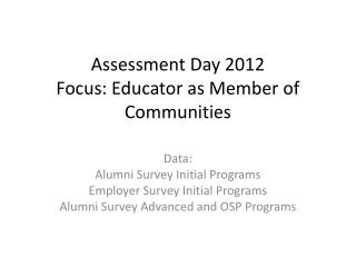 Assessment Day 2012 Focus: Educator as Member of  Communities