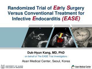 Randomized Trial of  Ea rly  S urgery Versus Conventional Treatment for Infective  E ndocarditis (EASE)