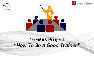 "1GFMAS Project ""How To Be A  Good Trainer """