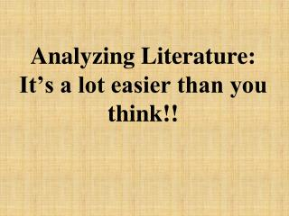 Analyzing Literature: It's a lot easier than you think!!