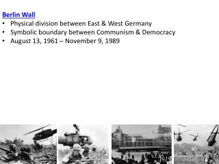 Berlin Wall Physical division between East & West Germany