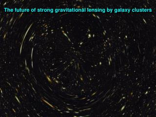 The future of strong gravitational lensing by galaxy clusters
