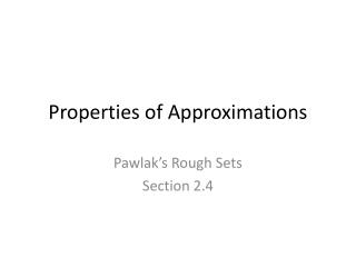 Properties of Approximations