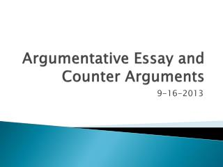 Argumentative Essay and Counter Arguments