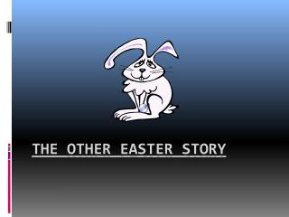 The  OTHER Easter  Story