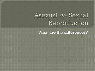 Asexual -v- Sexual Reproduction