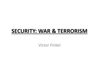 SECURITY: WAR & TERRORISM