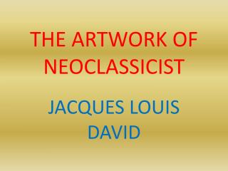 THE ARTWORK OF NEOCLASSICIST