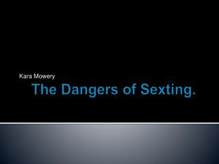 The Dangers of  Sexting .
