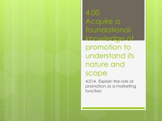 4.00 Acquire a foundational knowledge of promotion to understand its nature and scope