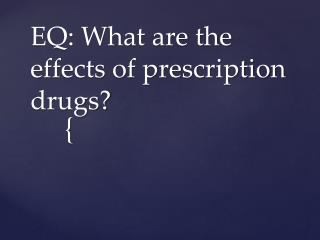 EQ: What are the effects of prescription drugs?