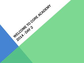 Welcome to Core Academy 2014 - Day 2