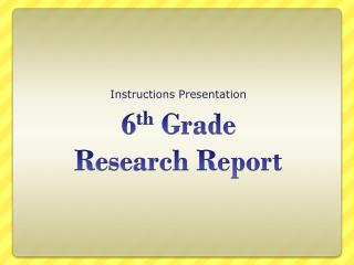6 th  Grade Research Report