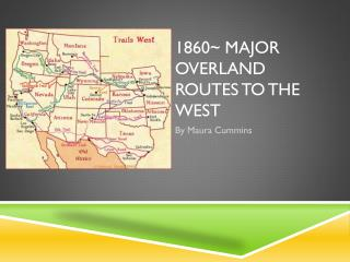 1860~ MAJOR OVERLAND ROUTES TO THE WEST