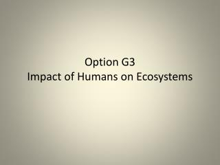 Option G3 Impact of Humans on Ecosystems
