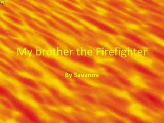 My brother the Firefighter