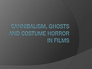 Cannibalism, Ghosts and Costume horror in Films