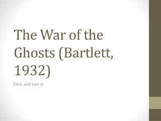 The War of the Ghosts (Bartlett, 1932)