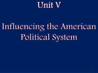 Unit V Influencing the American Political System