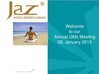 Welcome to our Annual GMs Meeting 08. January 2013