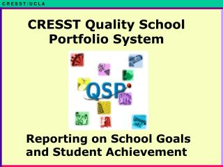 CRESST Quality School Portfolio System Reporting on School Goals and Student Achievement