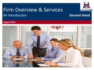 Firm Overview & Services  An Introduction Dermot Hand