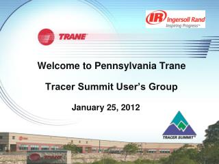 Welcome to  Pennsylvania  Trane Tracer Summit User's Group