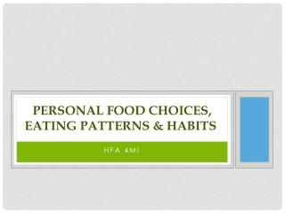 PERSONAL FOOD CHOICES, EATING PATTERNS & HABITS