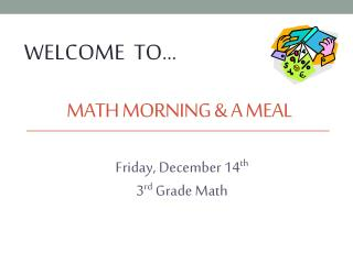 Math Morning & a meal