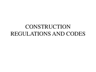 CONSTRUCTION REGULATIONS AND CODES