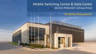 Mobile  Switching  Centre  &  Data  Center dla firm Polkomtel  i  Cyfrowy Polsat