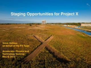 Staging Opportunities for Project X
