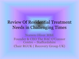 Review Of Residential Treatment Needs in Challenging Times