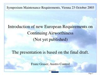 Introduction of new European Requirements on  Continuing Airworthiness  (Not yet published) The presentation is based on
