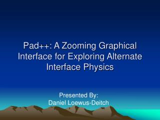 Pad: A Zooming Graphical Interface for Exploring Alternate Interface Physics