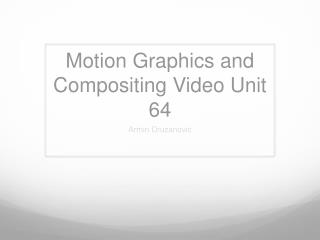 Motion Graphics and Compositing Video Unit 64